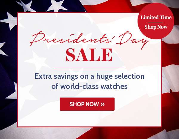 PRESIDENTS' DAY SALE —  Extra savings on a huge selection of world-class watches