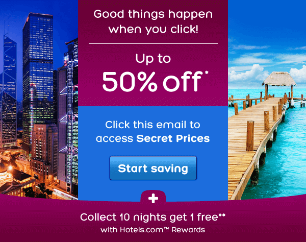 Good things happen when you click! Up to 50% off* Click this email to access Secret Prices