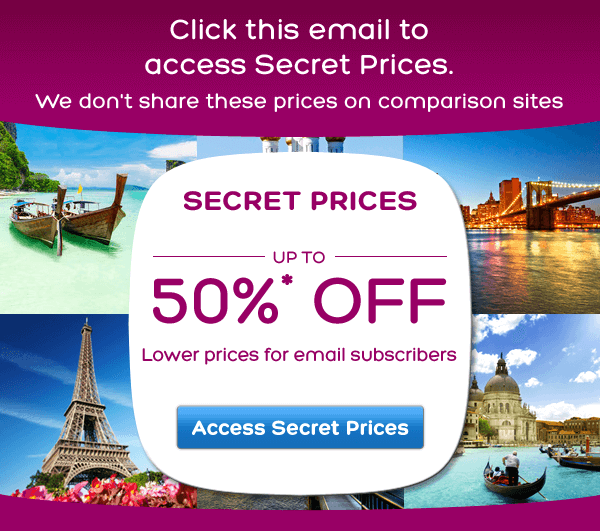 SECRET PRICES. Lower prices that aren't available to everyone, UP TO 50%* OFF