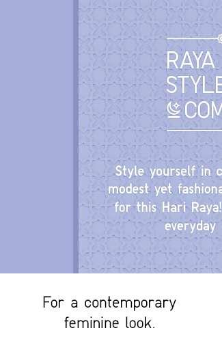This Hari Raya, style with Hana Tajima Collection for a contemporary feminine look.