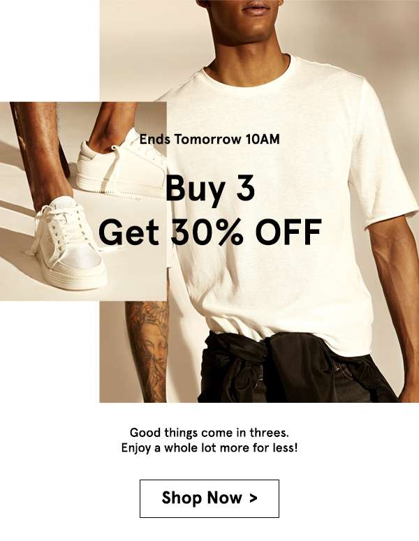 Buy 3 Get 30% Good things come in threes. Enjoy a whole lot more for less!