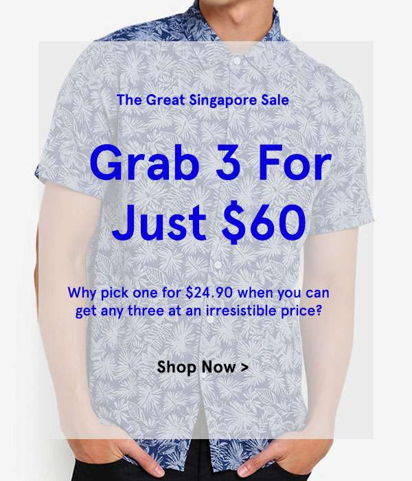 The Great Singapore sale. Grab 3 for just 60 dollars. Why pick one for 24.90 when you can get any 3 at an irresistible Price? Shop Now.