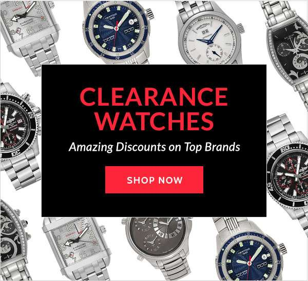 CLEARANCE WATCHES — Amazing Discounts on Top Brands