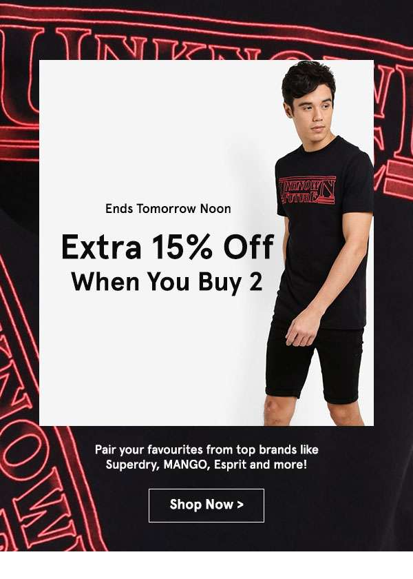 Ends Tomorrow Noon. Extra 15% Off When You Buy 2. Pair your favourites from top brands like Superdry, MANGO, Esprit and more! Selected items only. Shop Now
