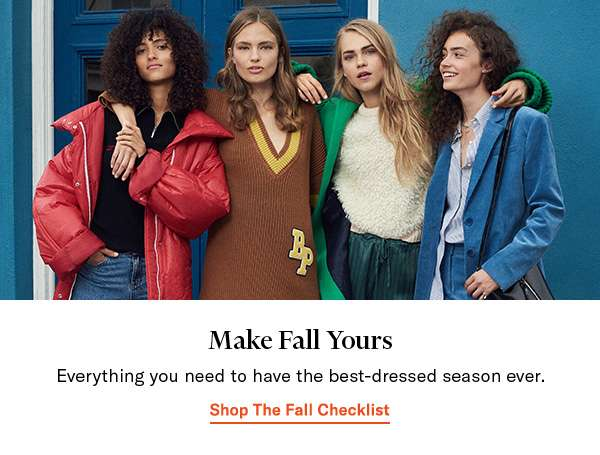 MAKE FALL YOURS Everything you need to have the best-dressed season ever. Shop The Fall Checklist