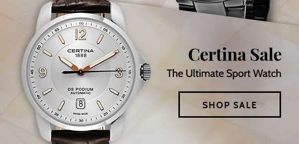 CERTINA SALE — The Ultimate Sport Watch