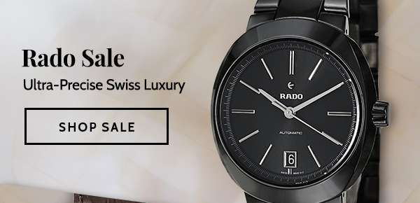RADO SALE — Ultra-Precise Swiss Luxury