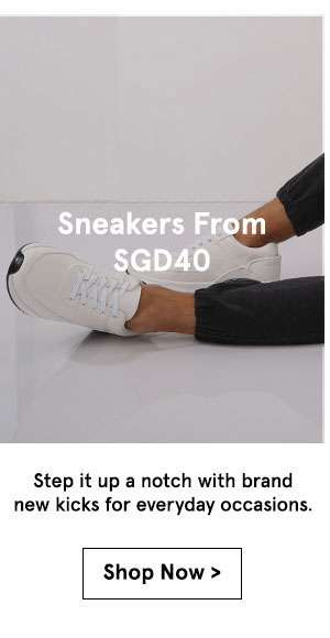 Sneakers from sgd40 step it up a notch with brand new kicks for everyday occasions