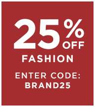 25% off Fashion enter code: BRAND25