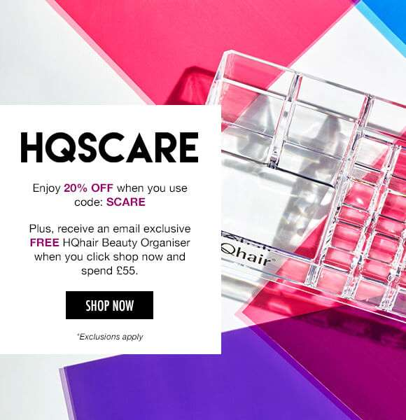 HQscare   Enjoy 20% off when you use code: SCARE Plus, receive an email exclusive FREE HQhair Beauty Organiser when you click shop now and spend £55.  SHOP NOW *Exclusions apply
