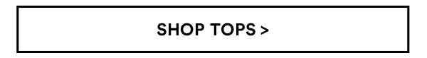 Tops | Shop Now