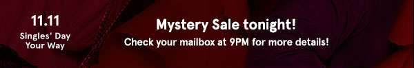 11.11 singles day! Mystery sale tonight check your mailbox at 9pm for more details