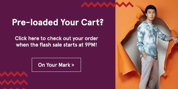 Pre-loaded your cart? click here to check out your order when the flash sale starts at 9PM.