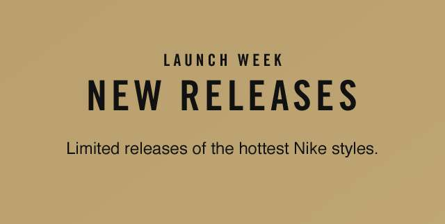 LAUNCH WEEK | NEW RELEASES | Limited releases of the hottest Nike styles.