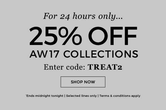 25% off AW17 collections enter code TREAT2