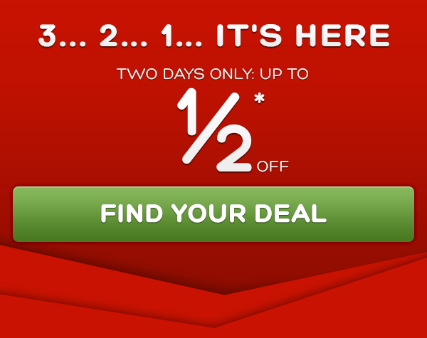 3… 2… 1… IT'S HERE TWO DAYS ONLY: UP TO 1/2* OFF