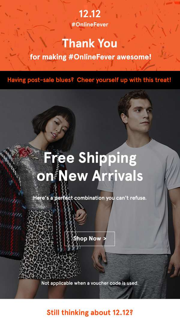 Thank you for making 12.12 awesome! Free shipping on New Arrivals. shop now.