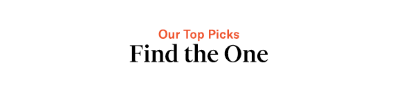 Our Top Picks Find the One