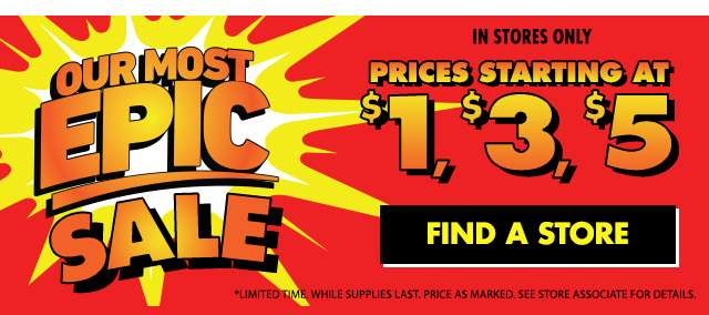 Our most epic sale prices starting at $1, $3, $5 | Find a Store