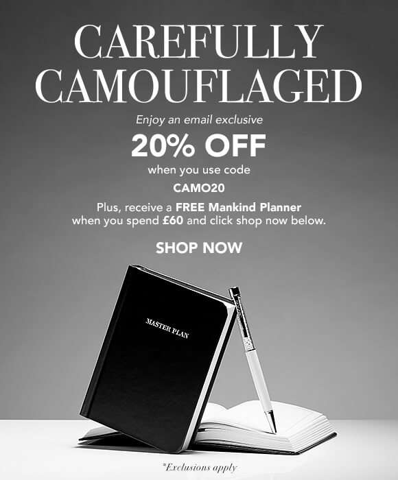 Carefully Camouflaged | Enjoy an email exclusive 20% Off when you use code CAMO20. Plus receive a FREE Mankind Planner when you spend £60 and click shop now below.  SHOP NOW *Exclusions Apply