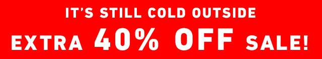 It's Still Cold Outside - Extra 40% OFF sale