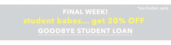 Final Week! Student Babes... Get 20% Off - Goodbye Student Loan