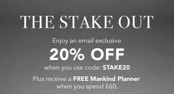 The Stake Out | Enjoy an email exclusive 20% off when you use code STAKE20. Plus, receive a FREE Mankind PLanner when you spend £60 and click shop now below