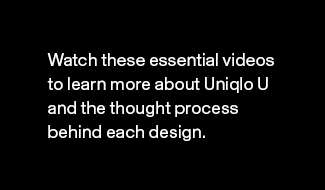 Watch and learn more about Uniqlo U and its thoughts behind each design