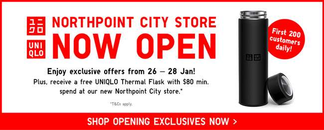 Uniqlo Northpoint City Store now open! Enjoy exclusive offers from 26-28 Jan! Receive a free UNIQLO Thermal Flask with min. $80 spend at our new Northpoint City Store. While stocks last.