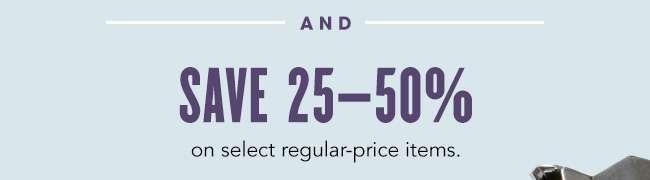 SAVE 25-50% ON SELECT REGULAR-PRICE ITEMS