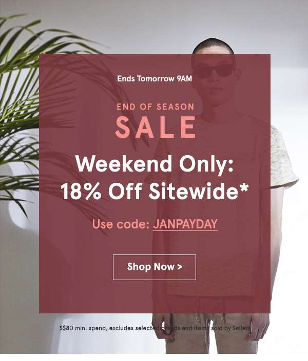 Weekend only: 18% off sitewide. Use code JANPAYDAY. min spend 80. shop now.