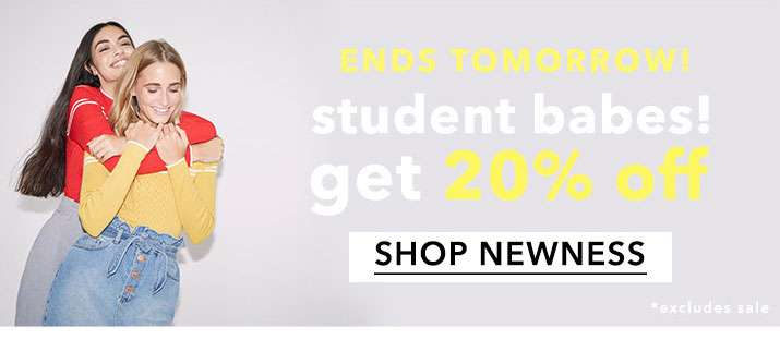 Ends Tomorrow! Student Babes! Get 20% Off - Shop Newness