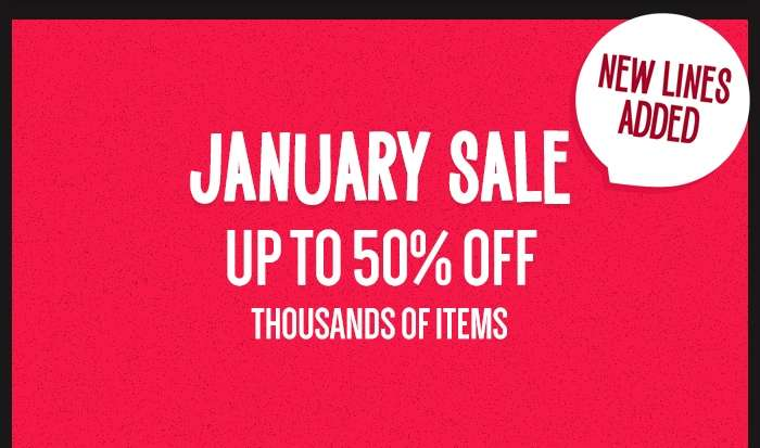 JANUARY SALE Up to 50% off thousands of items