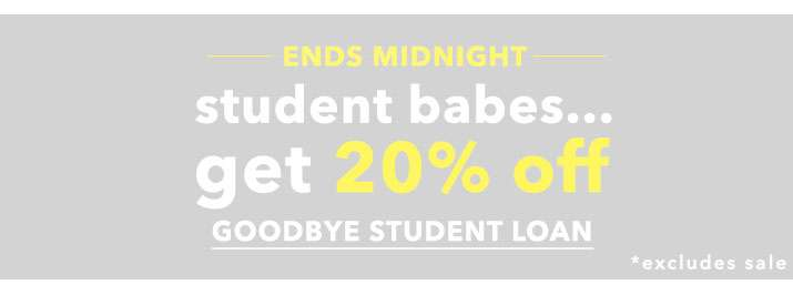 Ends Midnight Student Babes... Get 20% Off - Goodbye Student Loan