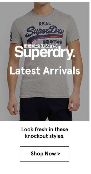 Superdry New Arrivals. shop now.