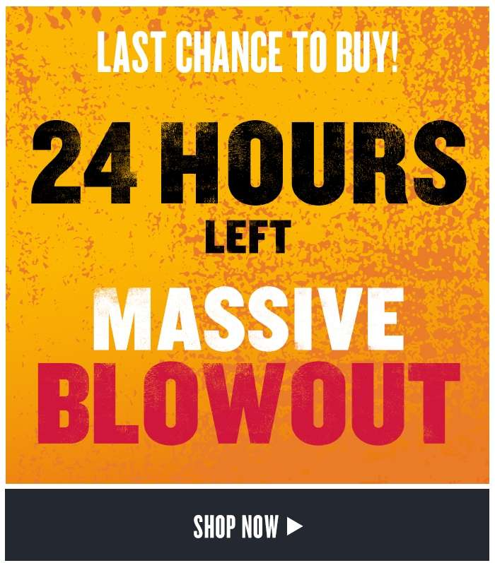 Only 48 hours left of our massive Blowout