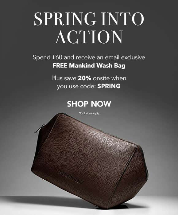 Spring Into Action | Spend £60 and receive an email exclusive FREE Mankind Washbag. Plus. save 20% onsite when you use code: SPRING.  SHOP NOW  *Exclusions Apply