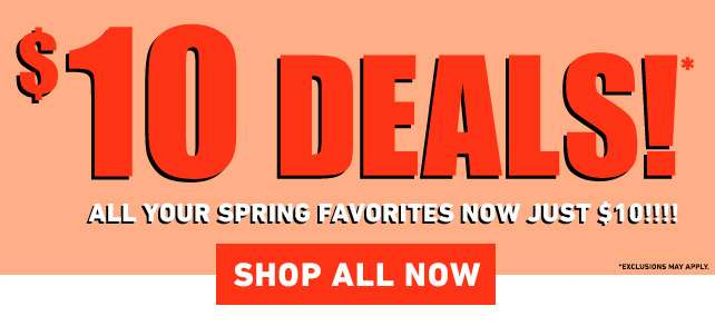 $10 deals All your spring favorites now just $10! | Shop All