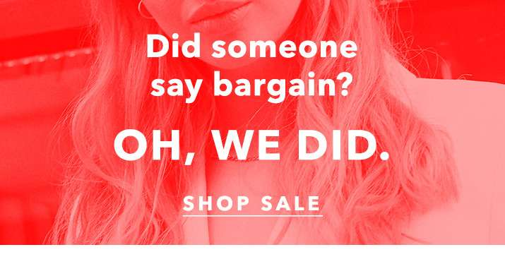 Did Someone Say Bargain? Oh, We Did. - Shop Sale
