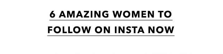 6 Amazing Women To Follow On Insta Now