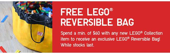 Spend a min. of $60 with any new LEGO® Collection Graphic T-shirt to receive an exclusive LEGO® Reversible Bag! While stocks last.