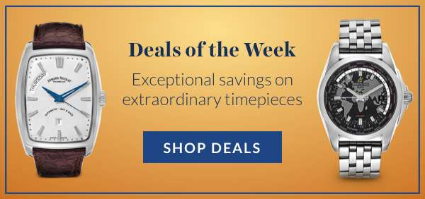 Deals of the Week – Exceptional Savings on Extraordinary Timepieces