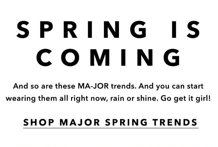 Spring Is Coming - Shop Major Spring Trends