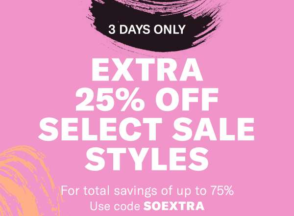 EXTRA 25% OFF SELECT SALE STYLES WITH CODE SOEXTRA