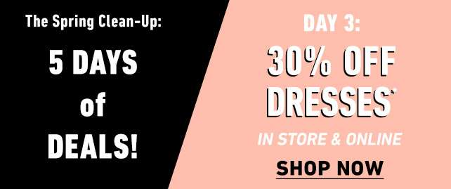 5 Days of Deals! - Day 3: 30% off Dresses In-store & Online   Shop Now