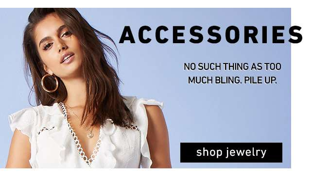 Accessories   No such thing as too much bling. Pile Up.