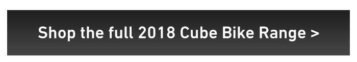 Shop the full 2018 Cube Bike Range