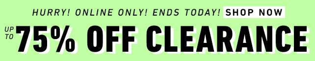 Up to 75% off Clearance |Ends Today! Shop Now!
