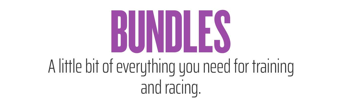 Bundles - A little bit of everything you need for training and racing.