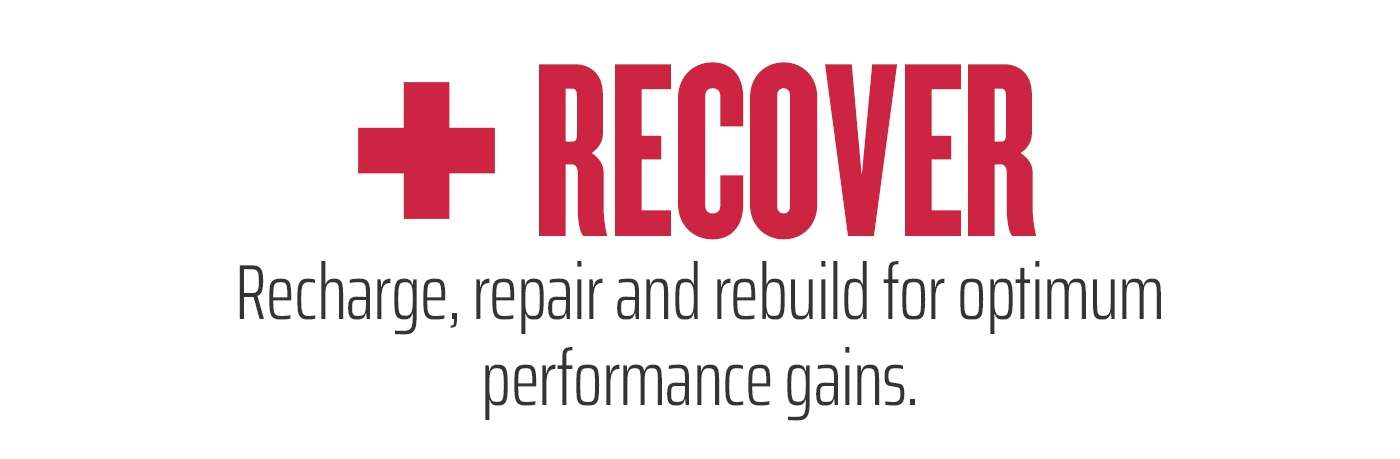 Recover - Recharge, repair and rebuild for optimum performance gains.